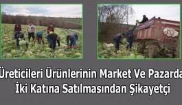Üreticileri Ürünlerinin Market Ve Pazarda İki Katına Satılmasından Şikayetçi