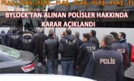 ByLock'tan Alınan Polisler Hakkında  Karar Açıklandı