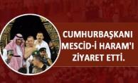 CUMHURBAŞKANI MESCİD-İ HARAM'I ZİYARET ETTİ.