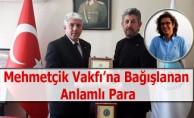 Mehmetçik Vakfı'na Bağışlanan Anlamlı Para