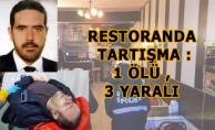 Restoranda Tartışma : 1 Ölü , 3 Yaralı