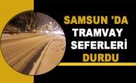 Samsun 'da  Tramvay Seferleri Durdu