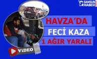 Havza'da Feci Kaza: 1 Ağır Yaralı