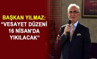 """Başkan Yılmaz: """" 16 Nisan'da Devlet Yönetiminin Ayağındaki Prangaları Çıkartacak"""