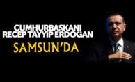 Cumhurbaşkanı Recep Tayyip Erdoğan, Samsun'a Ayak Bastı
