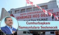 Cumhurbaşkanı Recep Tayyip Erdoğan Samsunlulara seslenecek