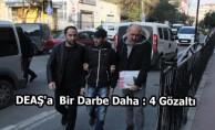 DEAŞ'a  Bir Darbe Daha : 4 Gözaltı