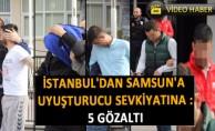 İstanbul'dan Samsun'a Uyuşturucu Sevkiyatına : 5 gözaltı