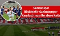 Samsunspor  , Büyükşehir Gaziantepspor Karşılaştırması   Berabere Kaldı