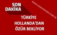 Türkiye  Hollanda'dan  Özür Bekliyor