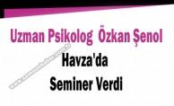 Uzman Psikolog Özkan Şenol Havza'da Seminer Verdi