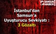 İstanbul'dan Samsun'a uyuşturucuSevkiyatı : 3 Gözaltı