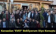Karaaslan ''EVET'' Bekliyorum Diye Konuştu