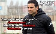 Osman Özköylü  Kalpar'ın Samsunspor ile Anılmasından rahatsız olduğunu bildirdi