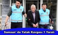 Samsun' da Yatak Kavgası 1 Yaralı