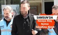 Samsun'da havaya Ateş eden vatandaş gözaltına alındı