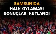 SAMSUN'DA HALK OYLAMASI SONUÇLARI KUTLANDI