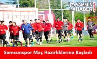 Samsunspor Maç Hazırlıklarına Başladı