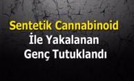 Sentetik Cannabinoid İle Yakalanan Genç Tutuklandı