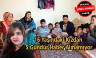 16 Yaşındaki Kızdan 5 Gündür Haber Alınamıyor- Video Haber