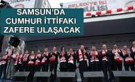 SAMSUN'DA CUMHUR İTTİFAKI ZAFERE ULAŞACAK