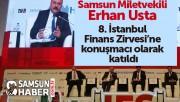 Samsun Milletvekili Usta, 8. İstanbul Finans Zirvesi'nde