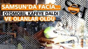Samsun'da Facia... otomobil kafeye daldı