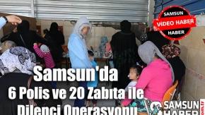 Samsun#039;da 6 Polis ve 20 Zabıta ile Dilenci Operasyonu