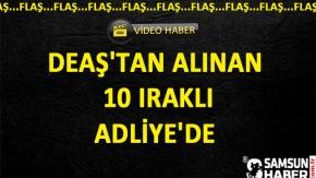 DEAŞ'tan Alınan  10 Iraklı Adliye'de