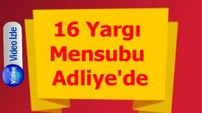 16 Yargı Mensubu Adliye#039;de