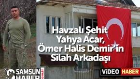 Havzalı Şehit  Yahya Acar, Ömer Halis Demirin Silah Arkadaşı