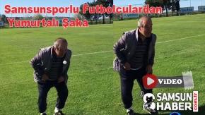 Samsunsporlu Oyunculardan Klüp Çalışanına Yumurtalı Şaka